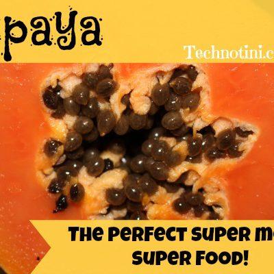 Papaya-The perfect super mom, super food!