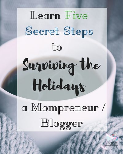 Five Secret Steps to Surviving the Holidays as a Mompreneur / Blogger