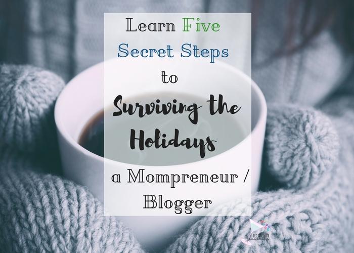 Five Secret Steps to Surviving the Holidays as a Mompreneur / Blogger