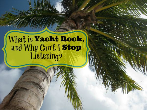 "I recently rediscovered ""Yacht Rock"" and its relaxing rhythms that evoke another era. Read my humorous commentary on why this feel-good music is so intoxicating and why it should not be overdone."